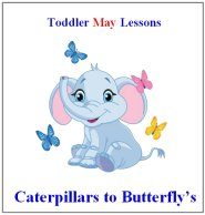 Toddler Lesson Plans for May – Week 1 – Caterpillar & Butterfly Theme