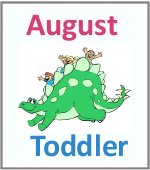 August Toddler ages 2.5 to 6 years